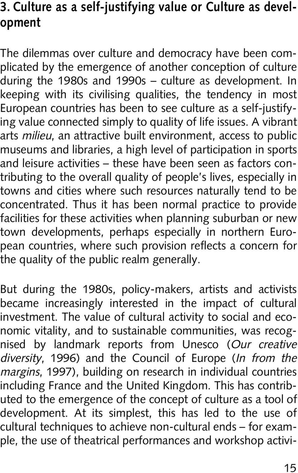 In keeping with its civilising qualities, the tendency in most European countries has been to see culture as a self-justifying value connected simply to quality of life issues.