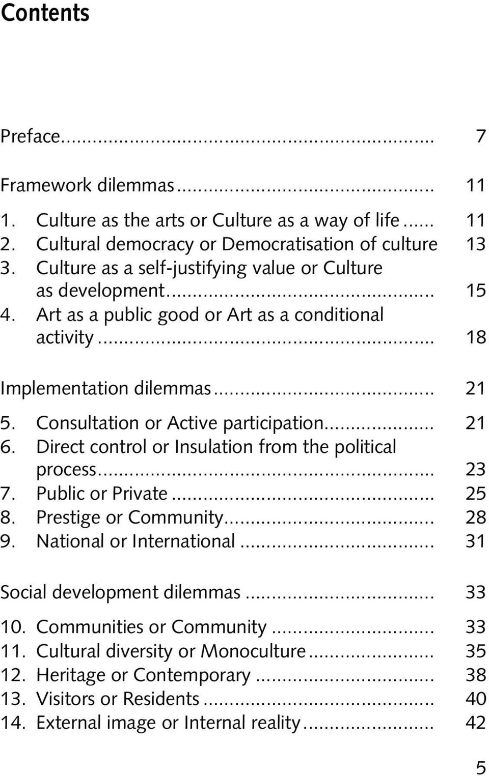 Consultation or Active participation... 21 6. Direct control or Insulation from the political process... 23 7. Public or Private... 25 8. Prestige or Community... 28 9.
