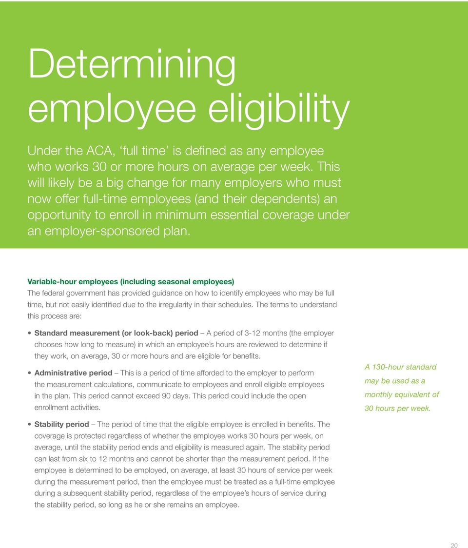 plan. Variable-hour employees (including seasonal employees) The federal government has provided guidance on how to identify employees who may be full time, but not easily identified due to the