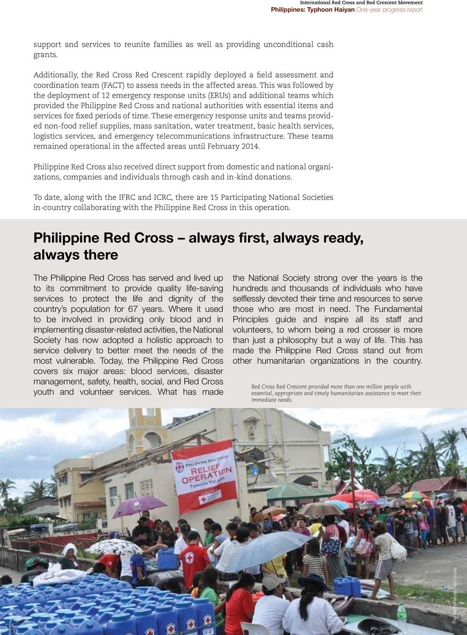 This was followed by the deployment of 12 emergency response units (ERUs) and additional teams which provided the Philippine Red Cross and national authorities with essential items and services for