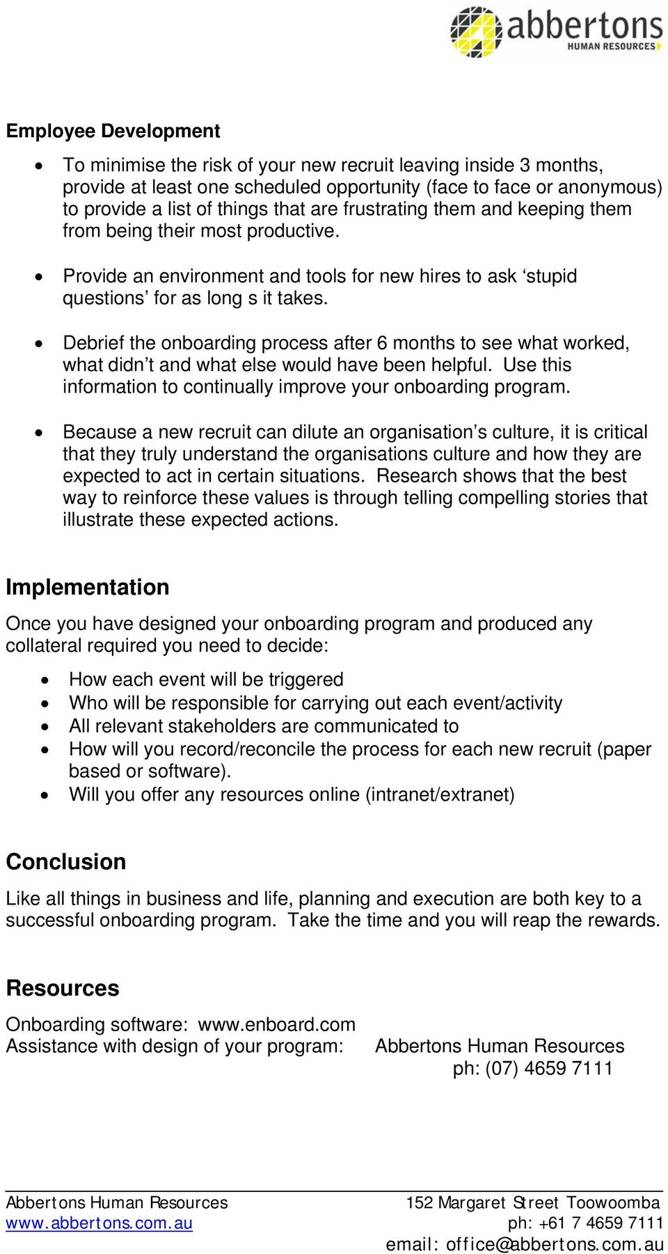 Debrief the onboarding process after 6 months to see what worked, what didn t and what else would have been helpful. Use this information to continually improve your onboarding program.