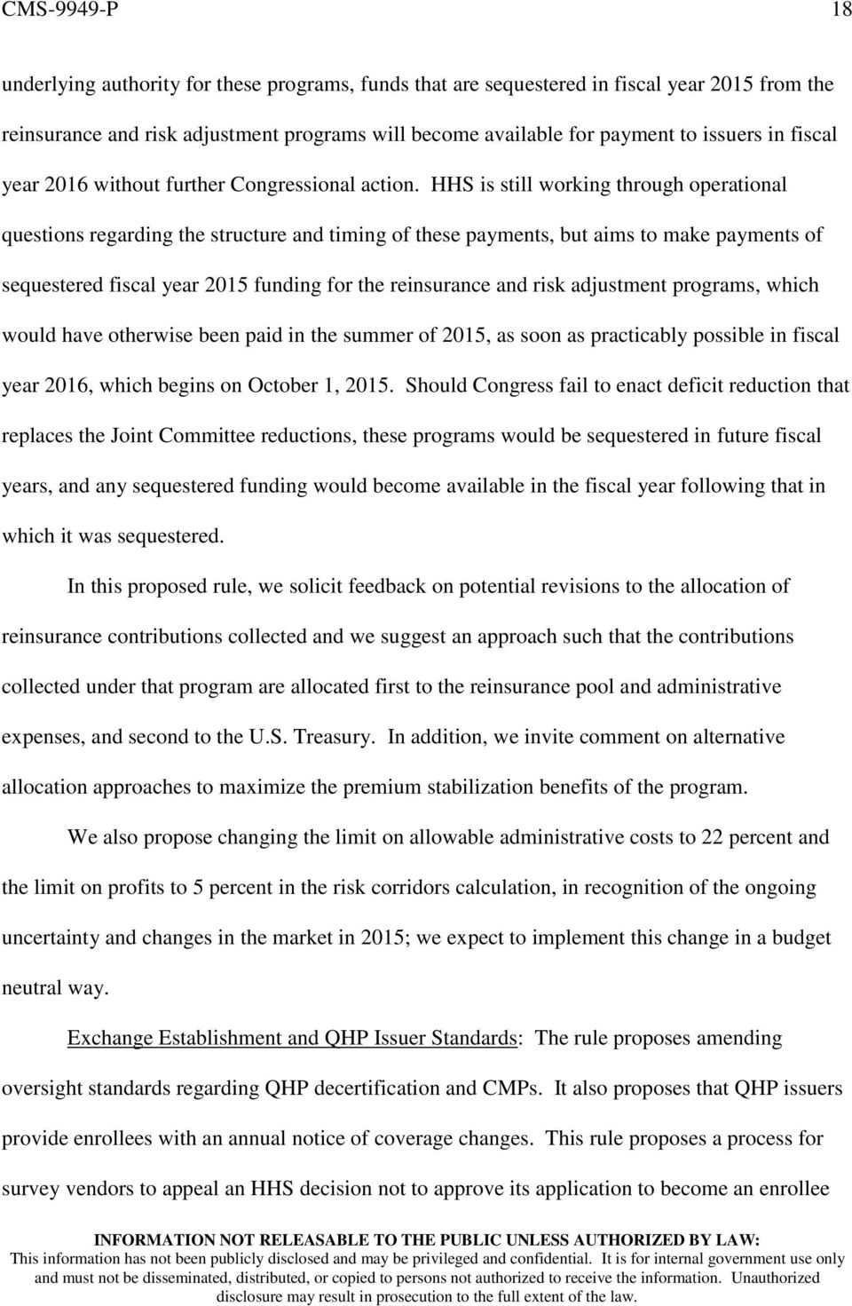 HHS is still working through operational questions regarding the structure and timing of these payments, but aims to make payments of sequestered fiscal year 2015 funding for the reinsurance and risk