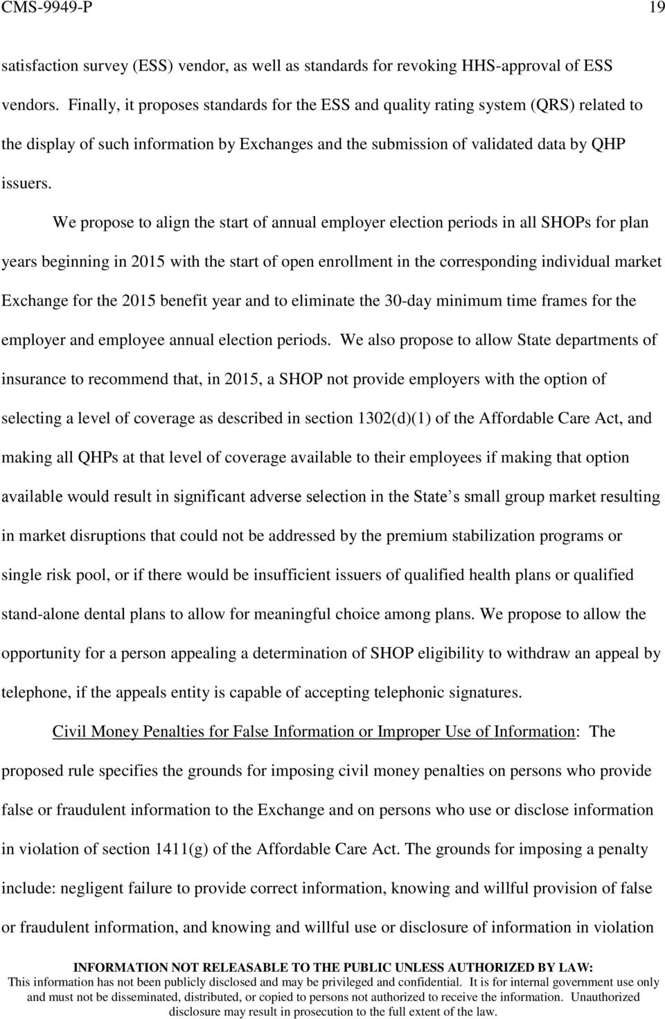 We propose to align the start of annual employer election periods in all SHOPs for plan years beginning in 2015 with the start of open enrollment in the corresponding individual market Exchange for