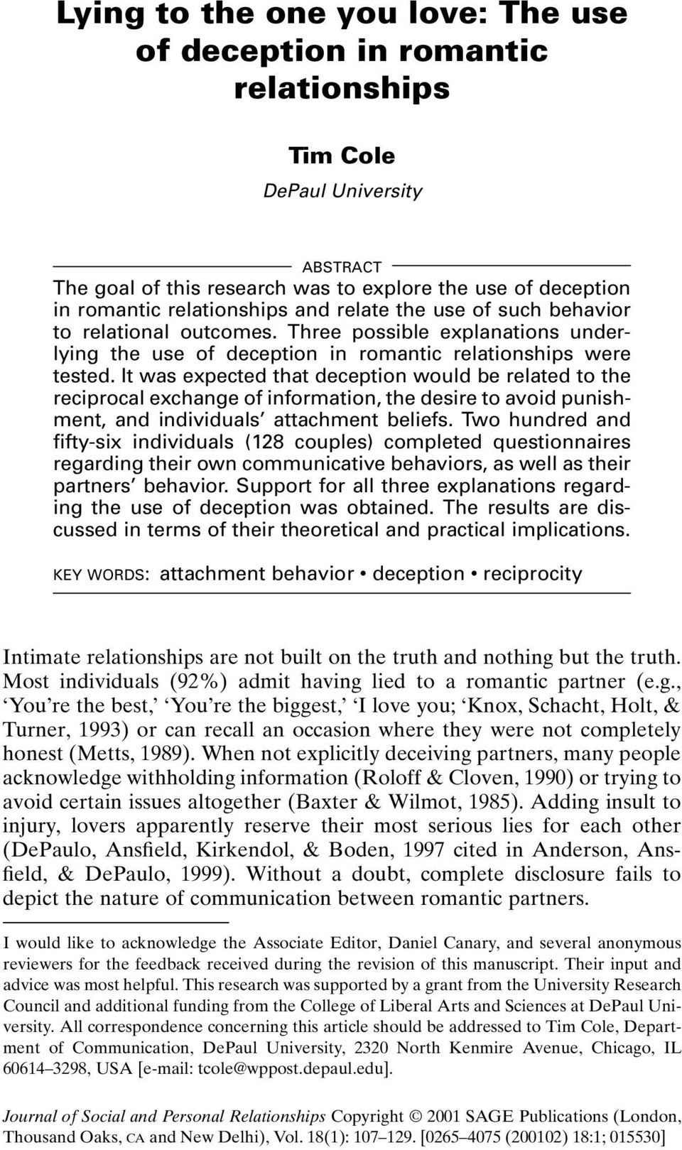 It was expected that deception would be related to the reciprocal exchange of information, the desire to avoid punishment, and individuals attachment beliefs.