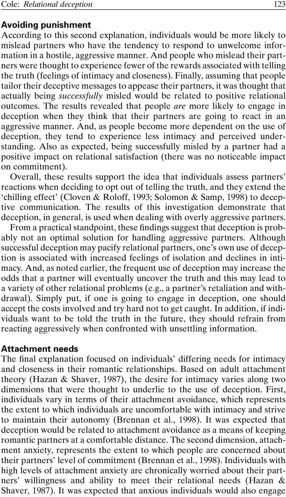 Finally, assuming that people tailor their deceptive messages to appease their partners, it was thought that actually being successfully misled would be related to positive relational outcomes.
