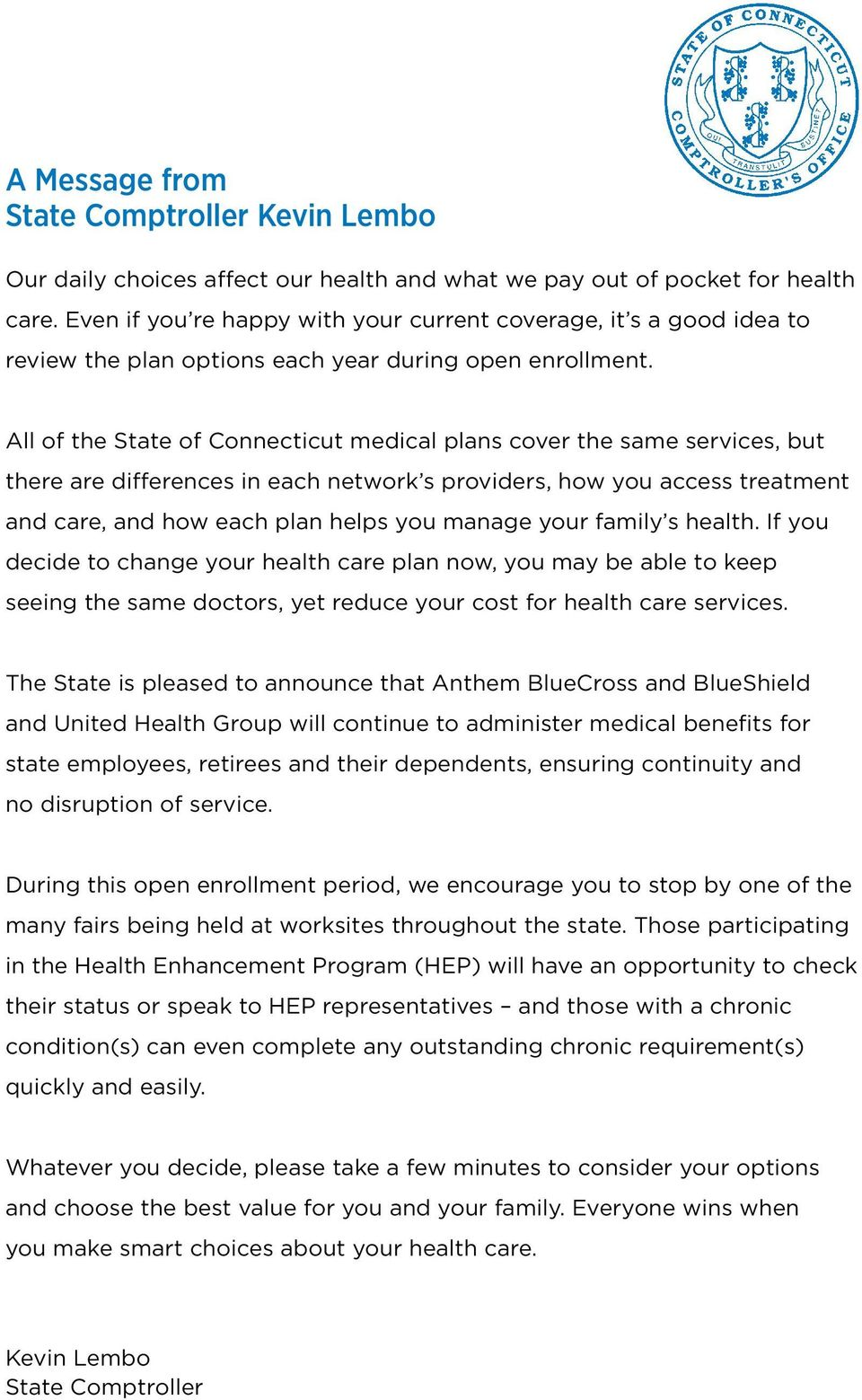 All of the State of Connecticut medical plans cover the same services, but there are differences in each network s providers, how you access treatment and care, and how each plan helps you manage