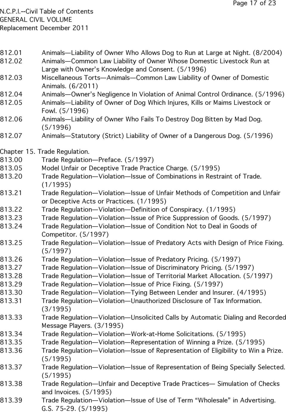 03 Miscellaneous Torts Animals Common Law Liability of Owner of Domestic Animals. (6/2011) 812.04 Animals Owner s Negligence In Violation of Animal Control Ordinance. (5/1996) 812.