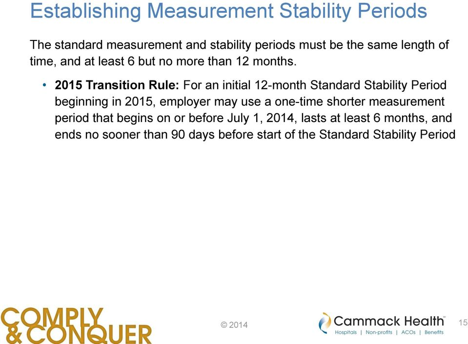 2015 Transition Rule: For an initial 12-month Standard Stability Period beginning in 2015, employer may use a