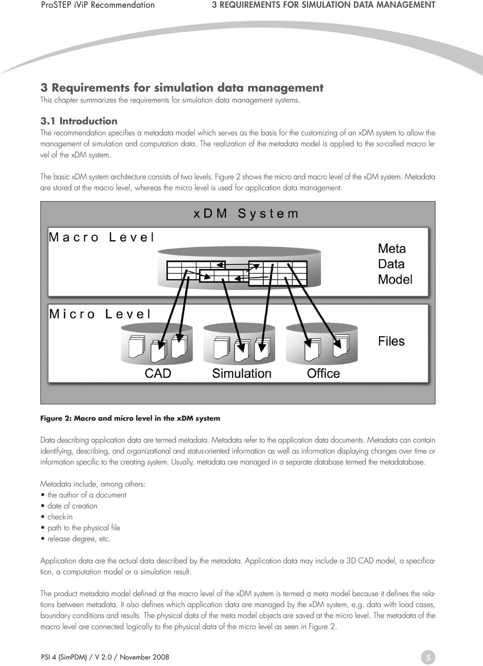 The realization of the metadata model is applied to the so-called macro level of the xdm system. The basic xdm system architecture consists of two levels.
