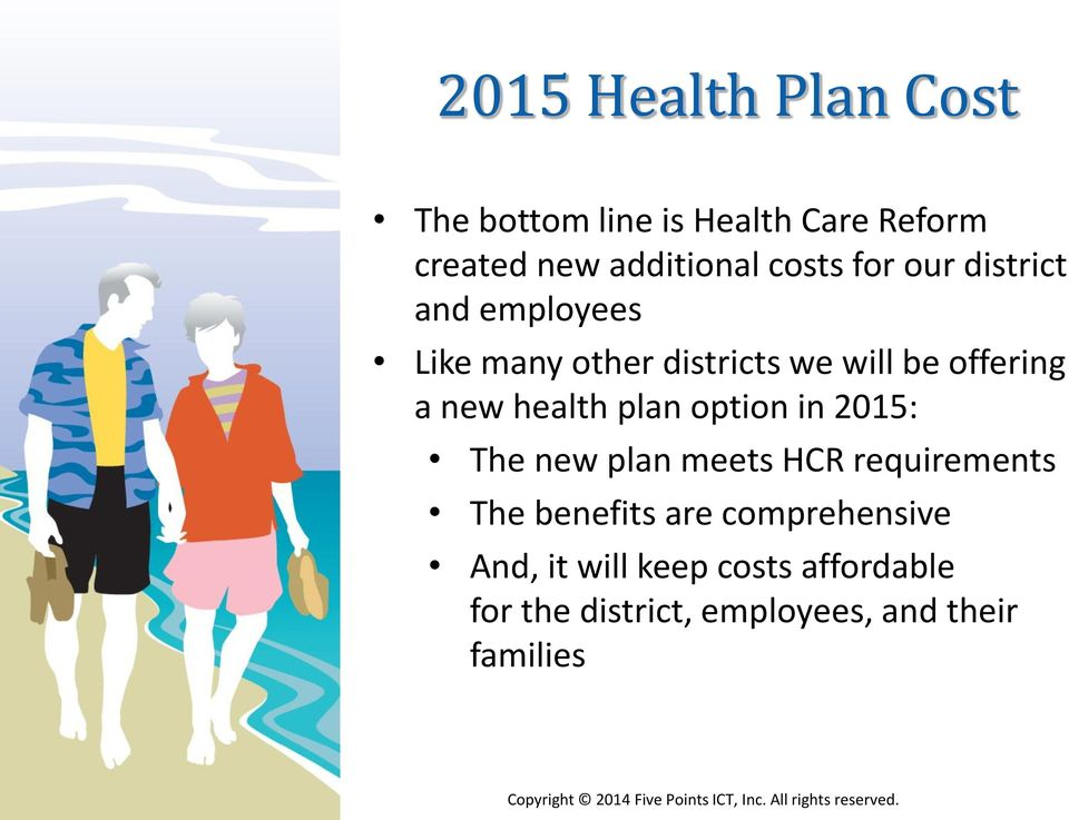 new health plan option in 2015: The new plan meets HCR requirements The benefits are