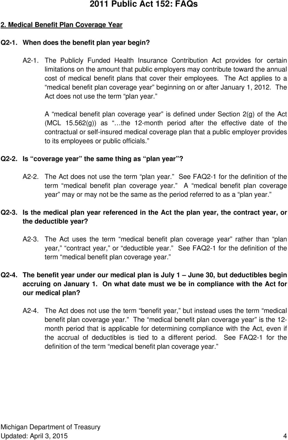their employees. The Act applies to a medical benefit plan coverage year beginning on or after January 1, 2012. The Act does not use the term plan year.