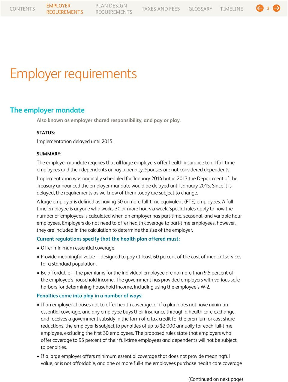 Implementation was originally scheduled for January 2014 but in 2013 the Department of the Treasury announced the employer mandate would be delayed until January 2015.