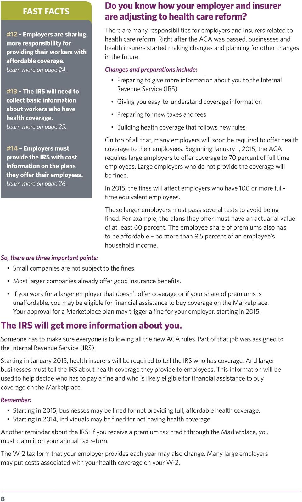 #14 Employers must provide the IRS with cost information on the plans they offer their employees. Learn more on page 26. Do you know how your employer and insurer are adjusting to health care reform?