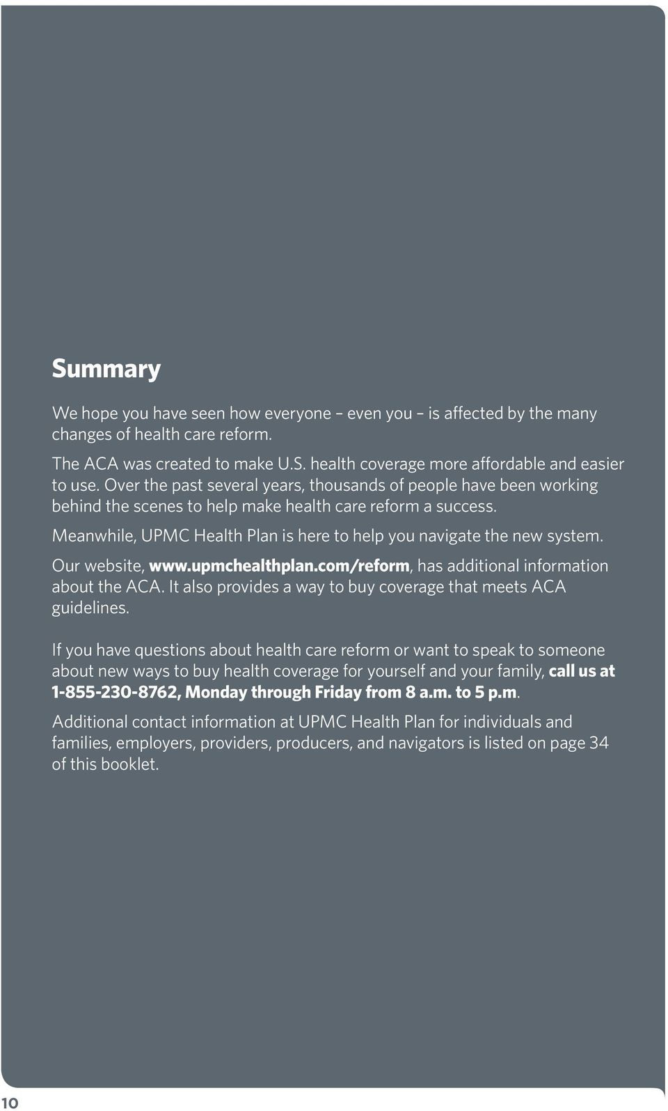 Our website, www.upmchealthplan.com/reform, has additional information about the ACA. It also provides a way to buy coverage that meets ACA guidelines.