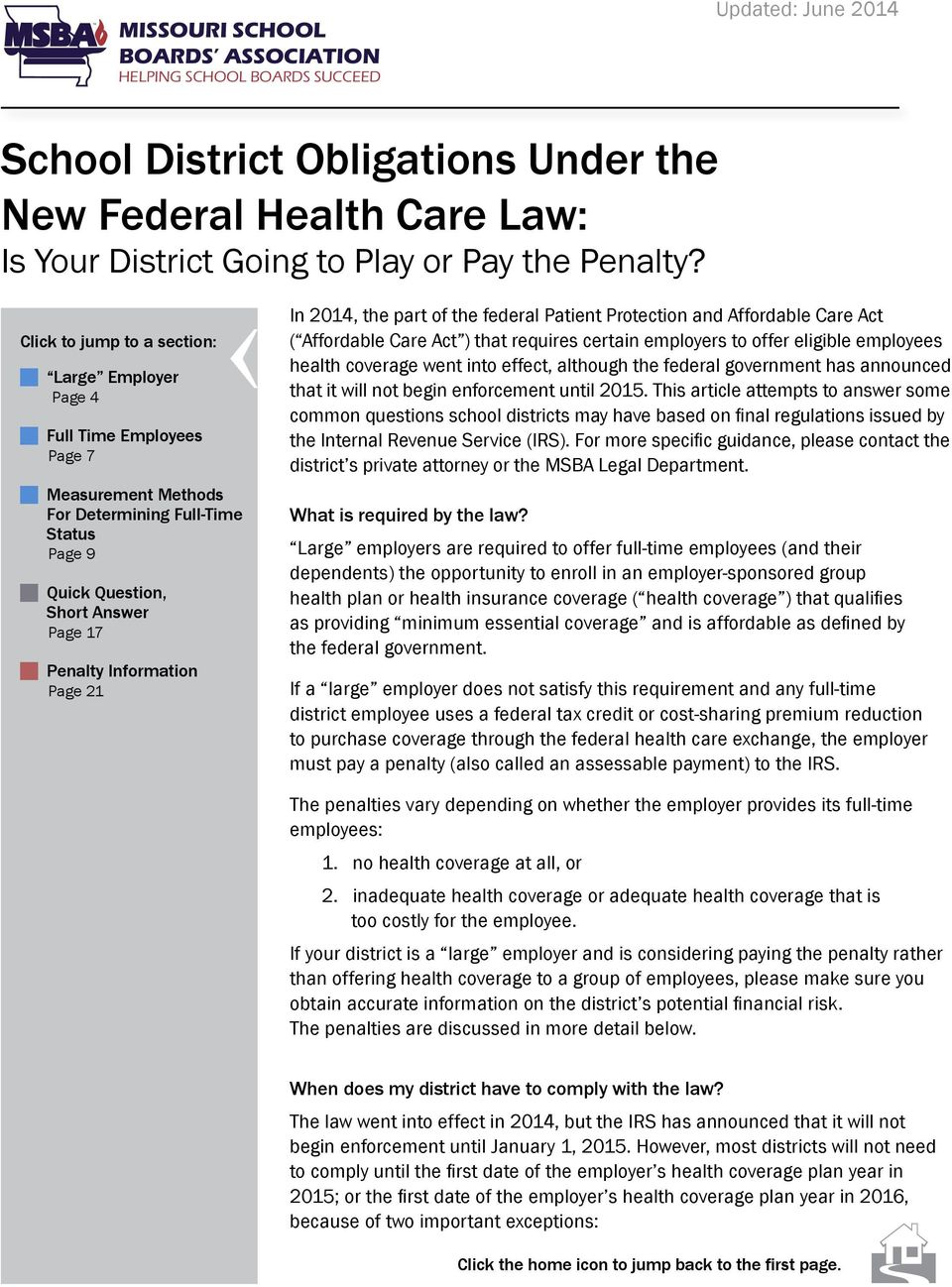 21 In 2014, the part of the federal Patient Protection and Affordable Care Act ( Affordable Care Act ) that requires certain employers to offer eligible employees health coverage went into effect,