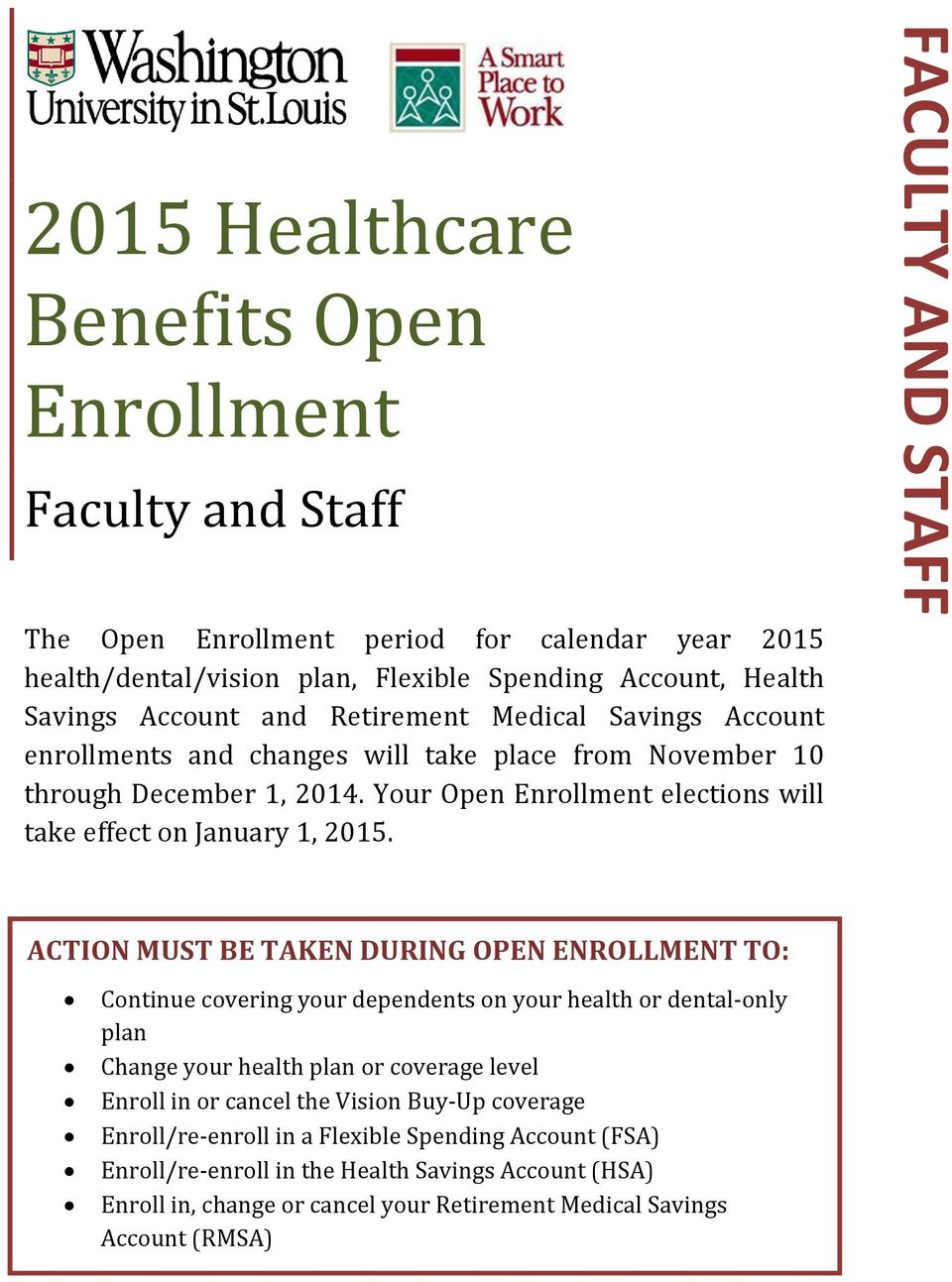 Your Open Enrollment elections will take effect on January 1, 2015.