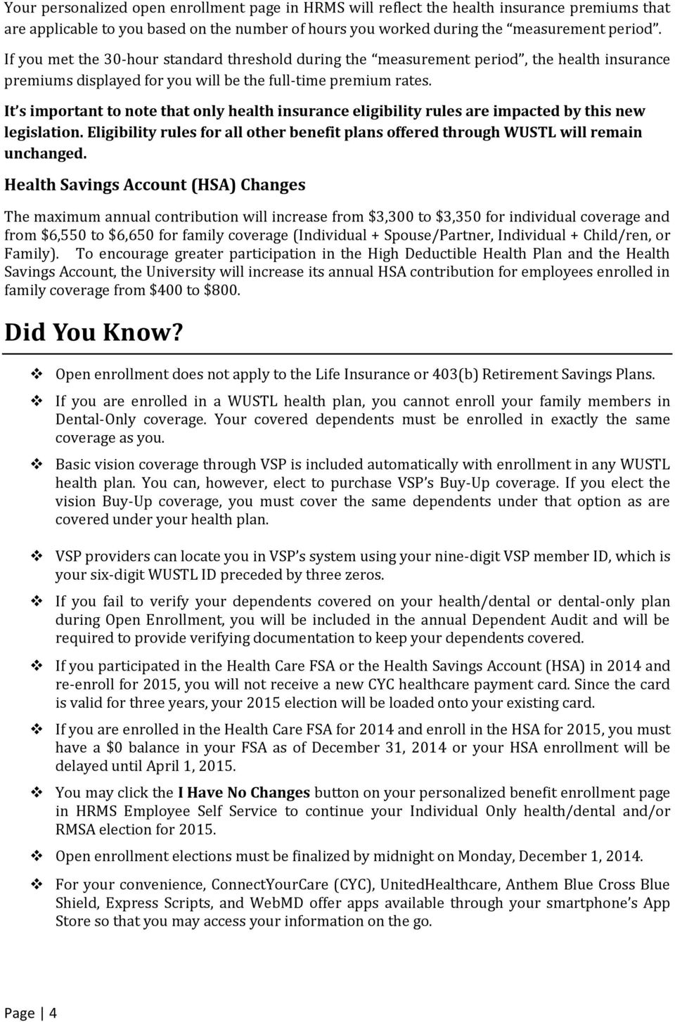 It s important to note that only health insurance eligibility rules are impacted by this new legislation. Eligibility rules for all other benefit plans offered through WUSTL will remain unchanged.