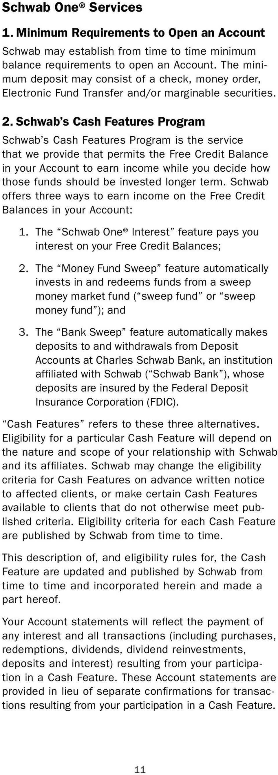 Schwab s Cash Features Program Schwab s Cash Features Program is the service that we provide that permits the Free Credit Balance in your Account to earn income while you decide how those funds