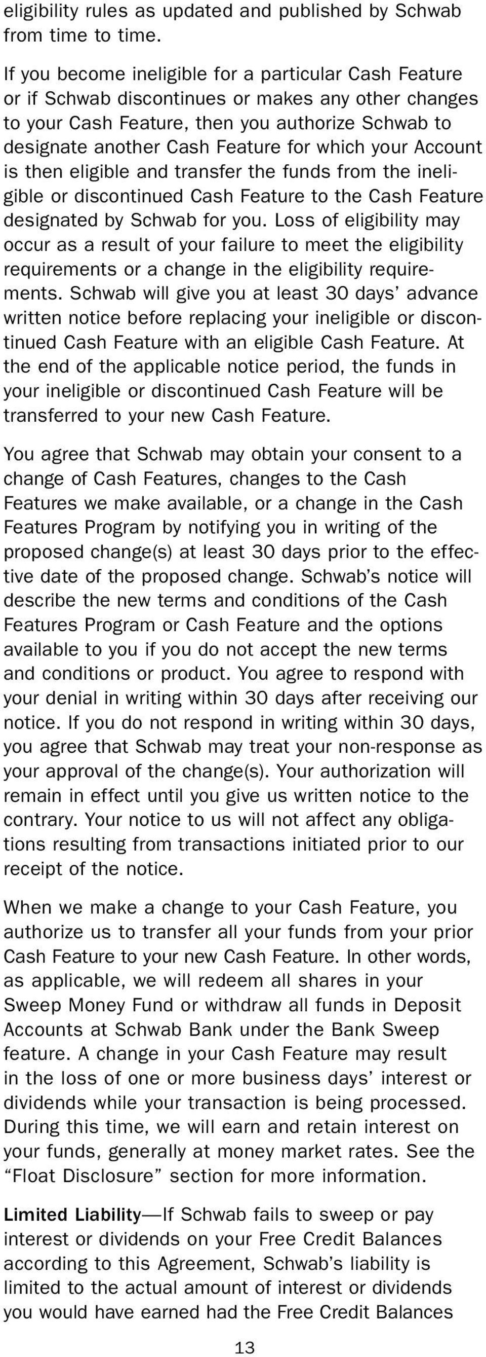 your Account is then eligible and transfer the funds from the ineligible or discontinued Cash Feature to the Cash Feature designated by Schwab for you.