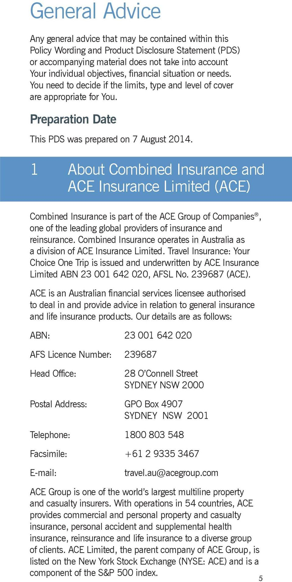 1 About Combined Insurance and ACE Insurance Limited (ACE) Combined Insurance is part of the ACE Group of Companies, one of the leading global providers of insurance and reinsurance.