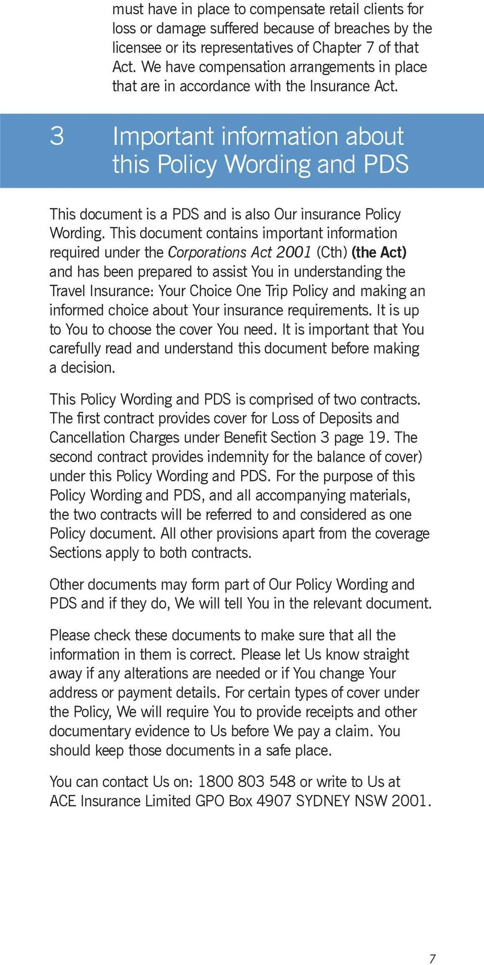 3 Important information about this Policy Wording and PDS This document is a PDS and is also Our insurance Policy Wording.