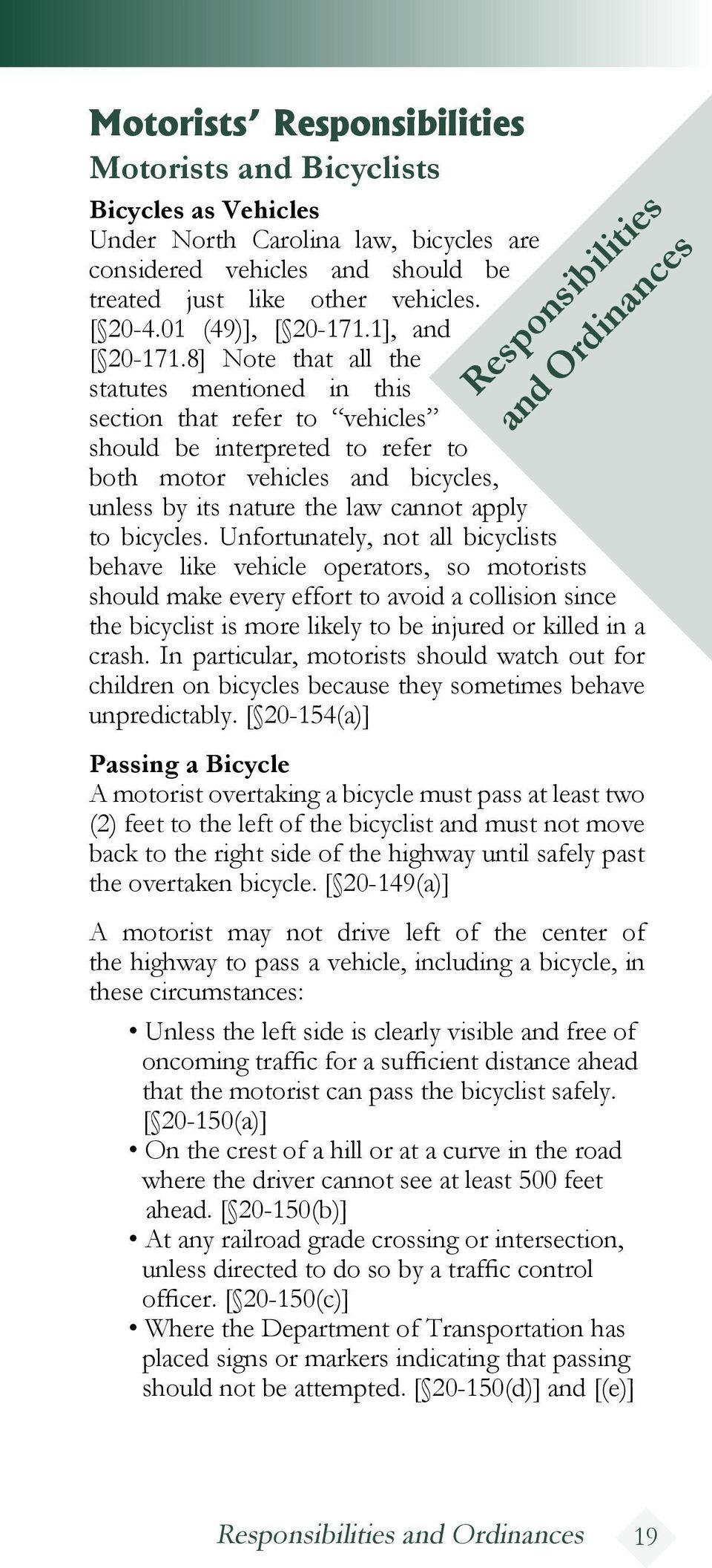 8] Note that all the statutes mentioned in this Responsibilities and Ordinances section that refer to vehicles should be interpreted to refer to both motor vehicles and bicycles, unless by its nature