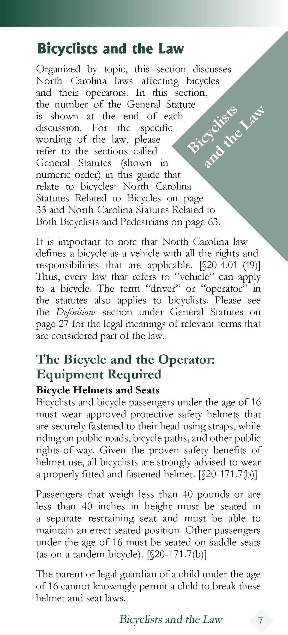 For the specific wording of the law, please refer to the sections called General Statutes (shown in numeric order) in this guide that relate to bicycles: North Carolina Statutes Related to Bicycles
