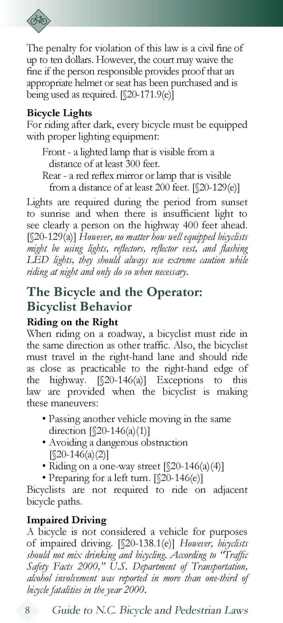 9(e)] Bicycle Lights For riding after dark, every bicycle must be equipped with proper lighting equipment: Front - a lighted lamp that is visible from a distance of at least 300 feet.