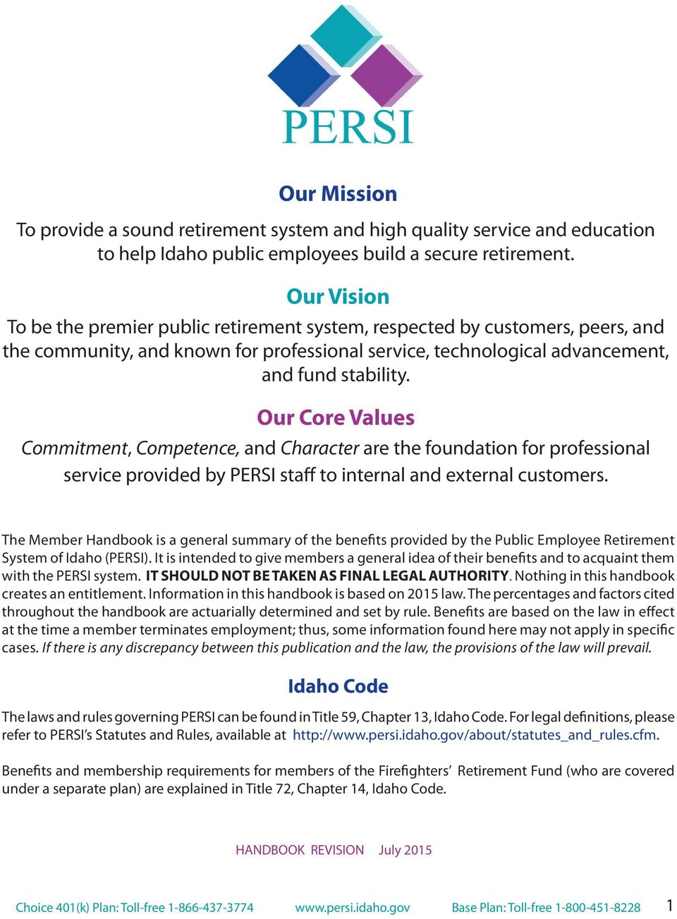 Our Core Values Commitment, Competence, and Character are the foundation for professional service provided by PERSI staff to internal and external customers.