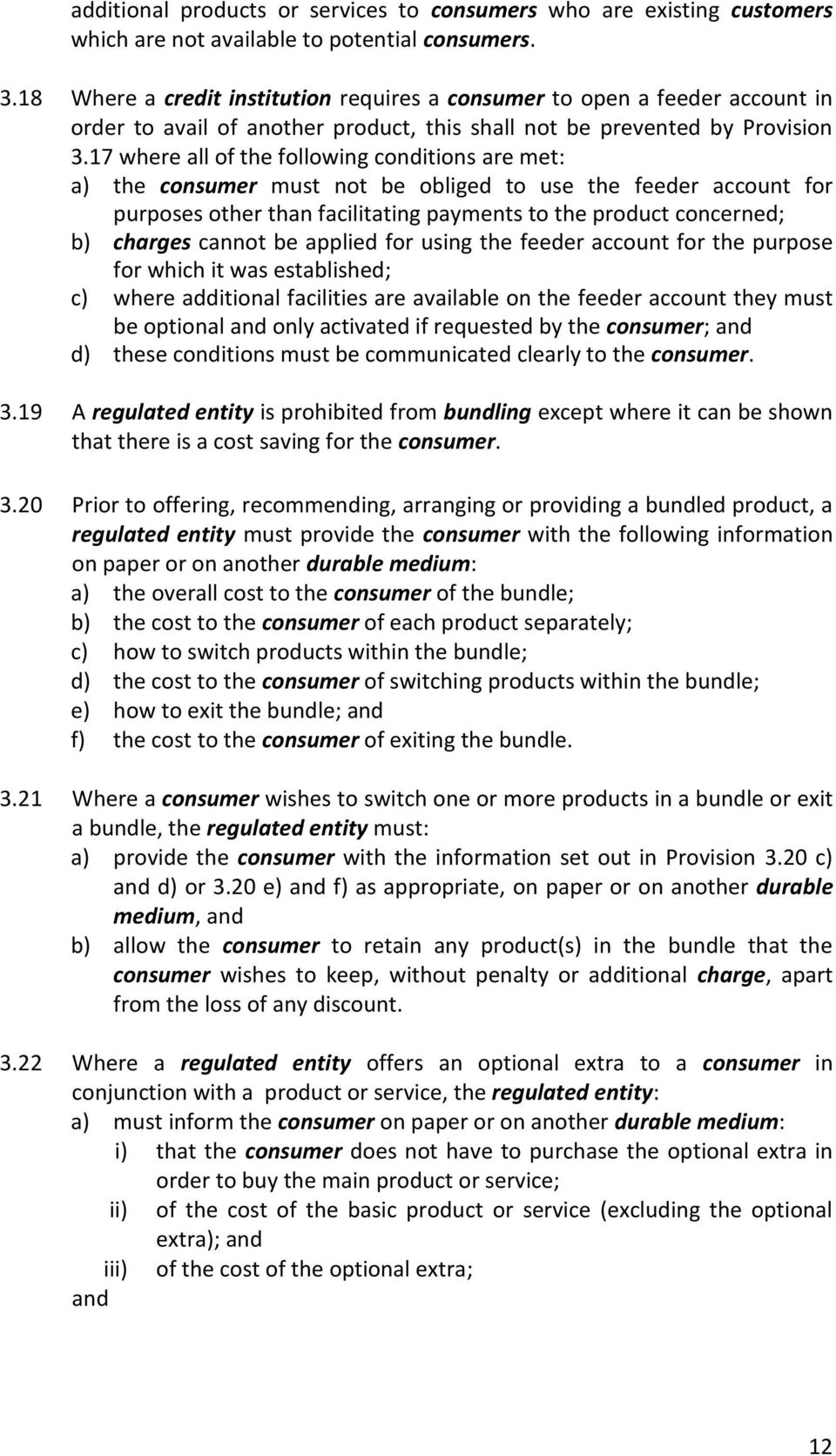 17 where all of the following conditions are met: a) the consumer must not be obliged to use the feeder account for purposes other than facilitating payments to the product concerned; b) charges