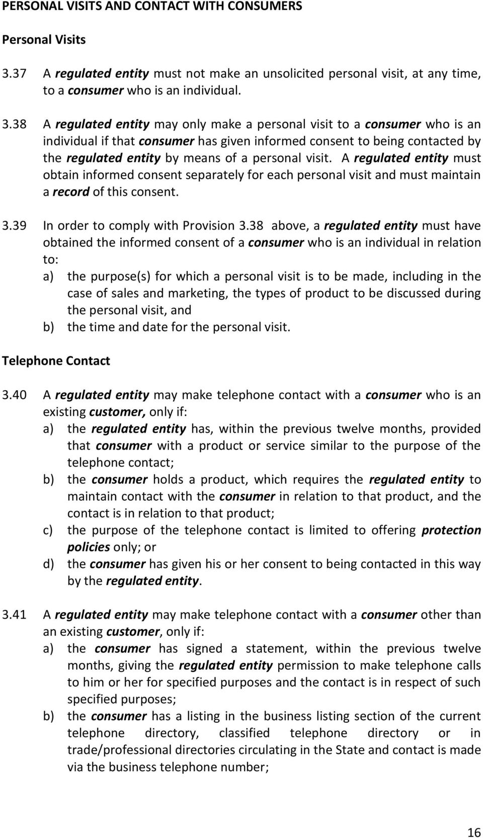 38 A regulated entity may only make a personal visit to a consumer who is an individual if that consumer has given informed consent to being contacted by the regulated entity by means of a personal