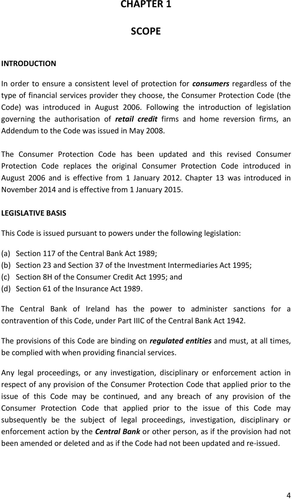 Following the introduction of legislation governing the authorisation of retail credit firms and home reversion firms, an Addendum to the Code was issued in May 2008.