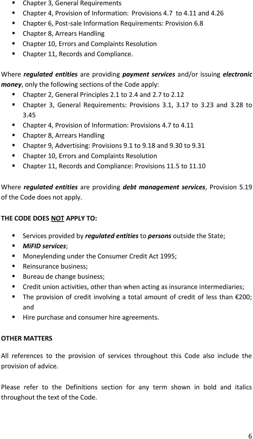 Where regulated entities are providing payment services and/or issuing electronic money, only the following sections of the Code apply: Chapter 2, General Principles 2.1 to 2.4 and 2.7 to 2.