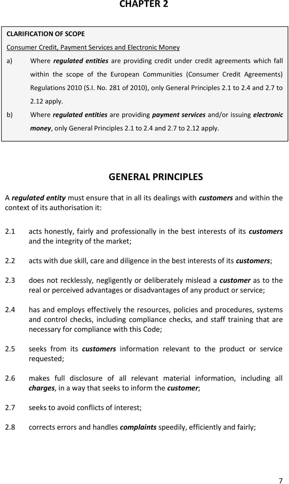 b) Where regulated entities are providing payment services and/or issuing electronic money, only General Principles 2.1 to 2.4 and 2.7 to 2.12 apply.