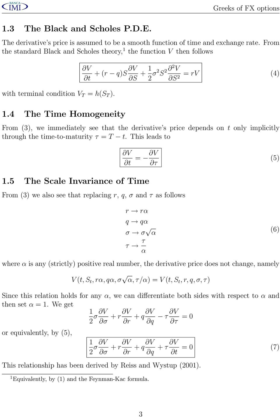 .4 The Time Homogeneity From (3), we immediately see that the derivative s price depends on t only implicitly through the time-to-maturity τ = T t. This leads to t = τ (5).