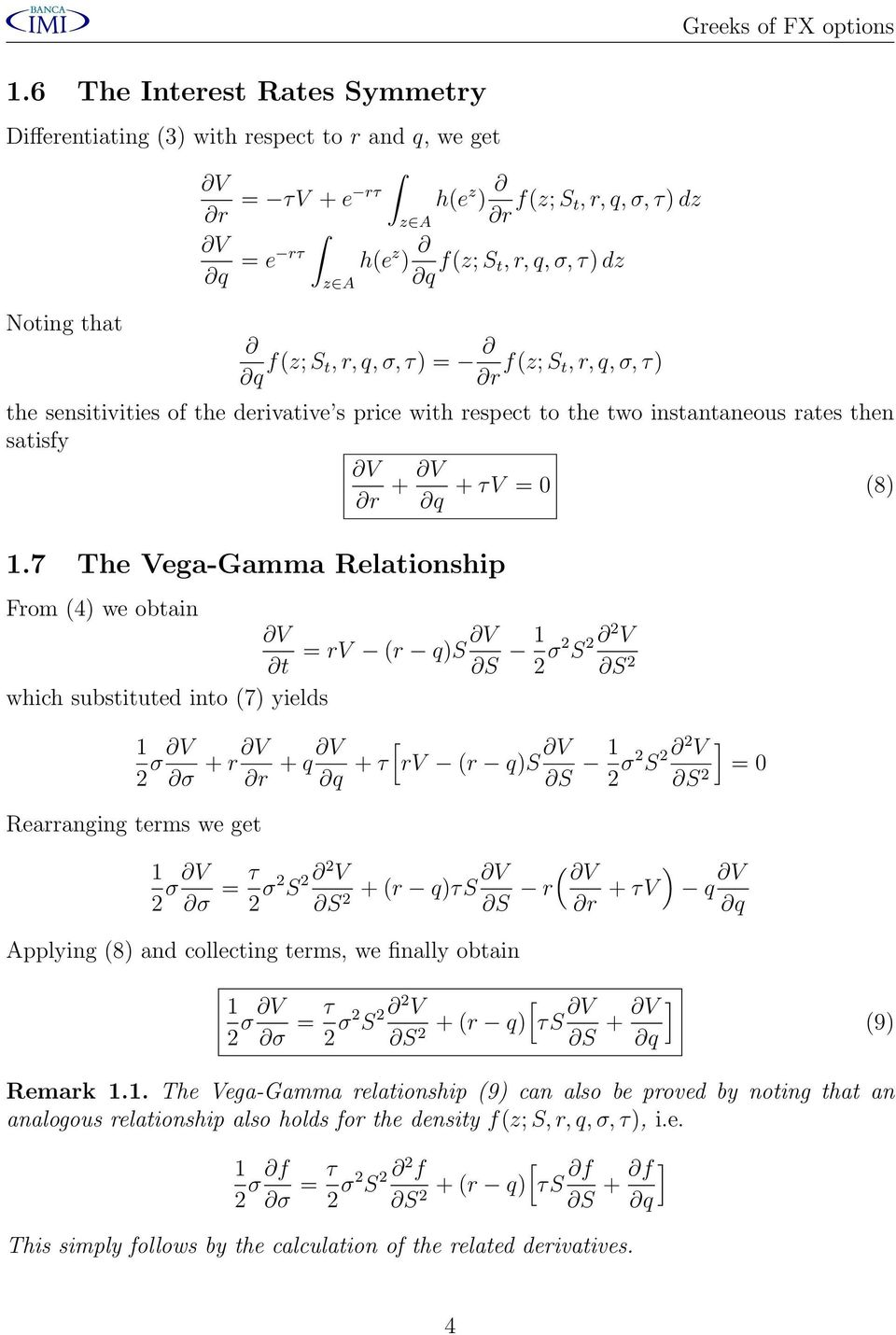 7 The Vega-Gamma Relationship From (4) we obtain = rv (r q)s t S σ S V S which substituted into (7) yields σ σ + r r + q + τ rv (r q)s S σ S V ] = 0 S Rearranging terms we get σ σ = τ σ S V ( ) + (r