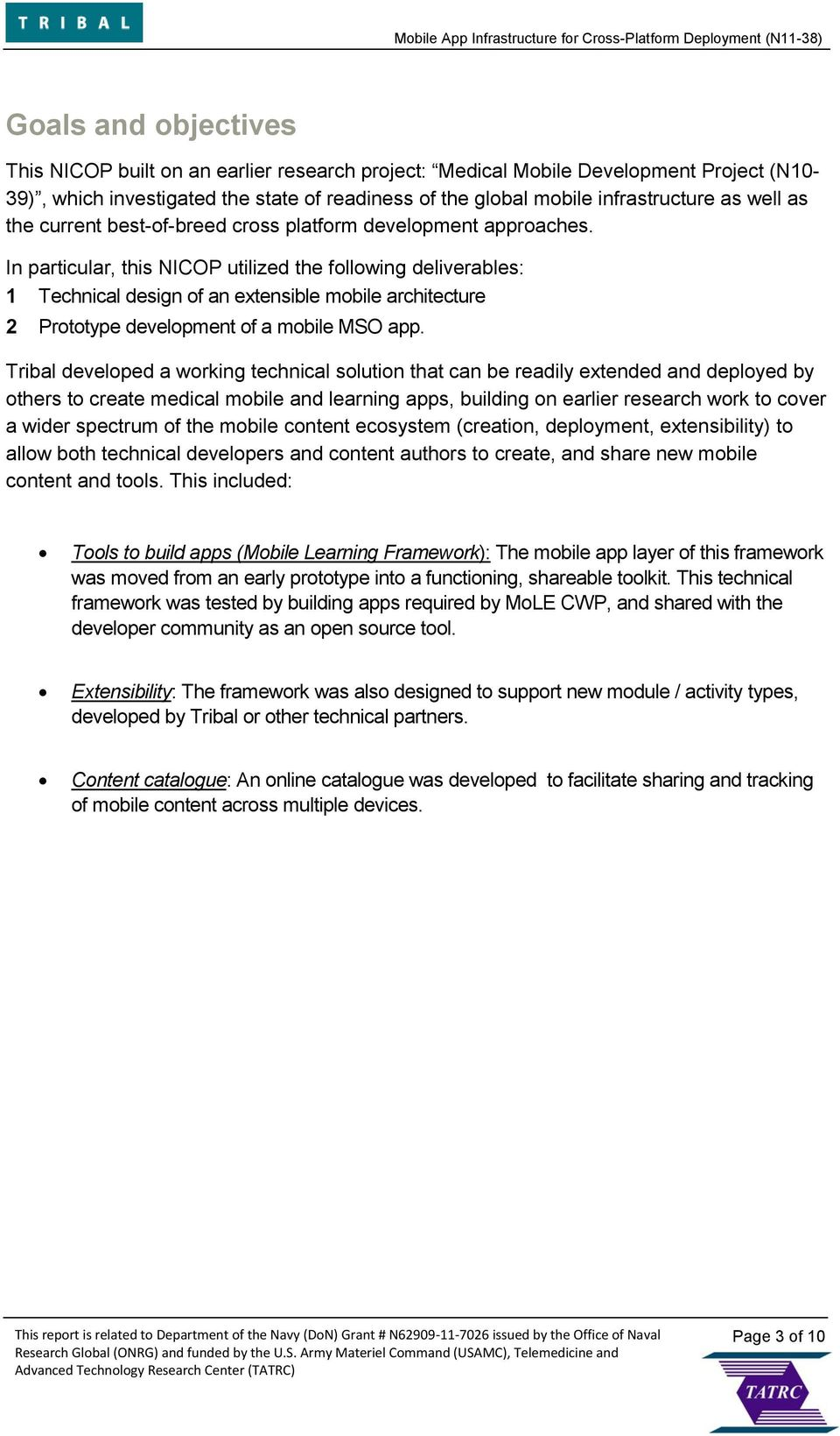 In particular, this NICOP utilized the following deliverables: 1 Technical design of an extensible mobile architecture 2 Prototype development of a mobile MSO app.