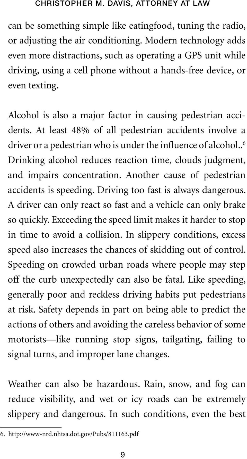 Alcohol is also a major factor in causing pedestrian accidents. At least 48% of all pedestrian accidents involve a driver or a pedestrian who is under the influence of alcohol.