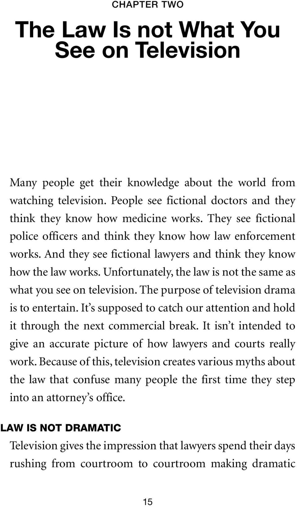 And they see fictional lawyers and think they know how the law works. Unfortunately, the law is not the same as what you see on television. The purpose of television drama is to entertain.