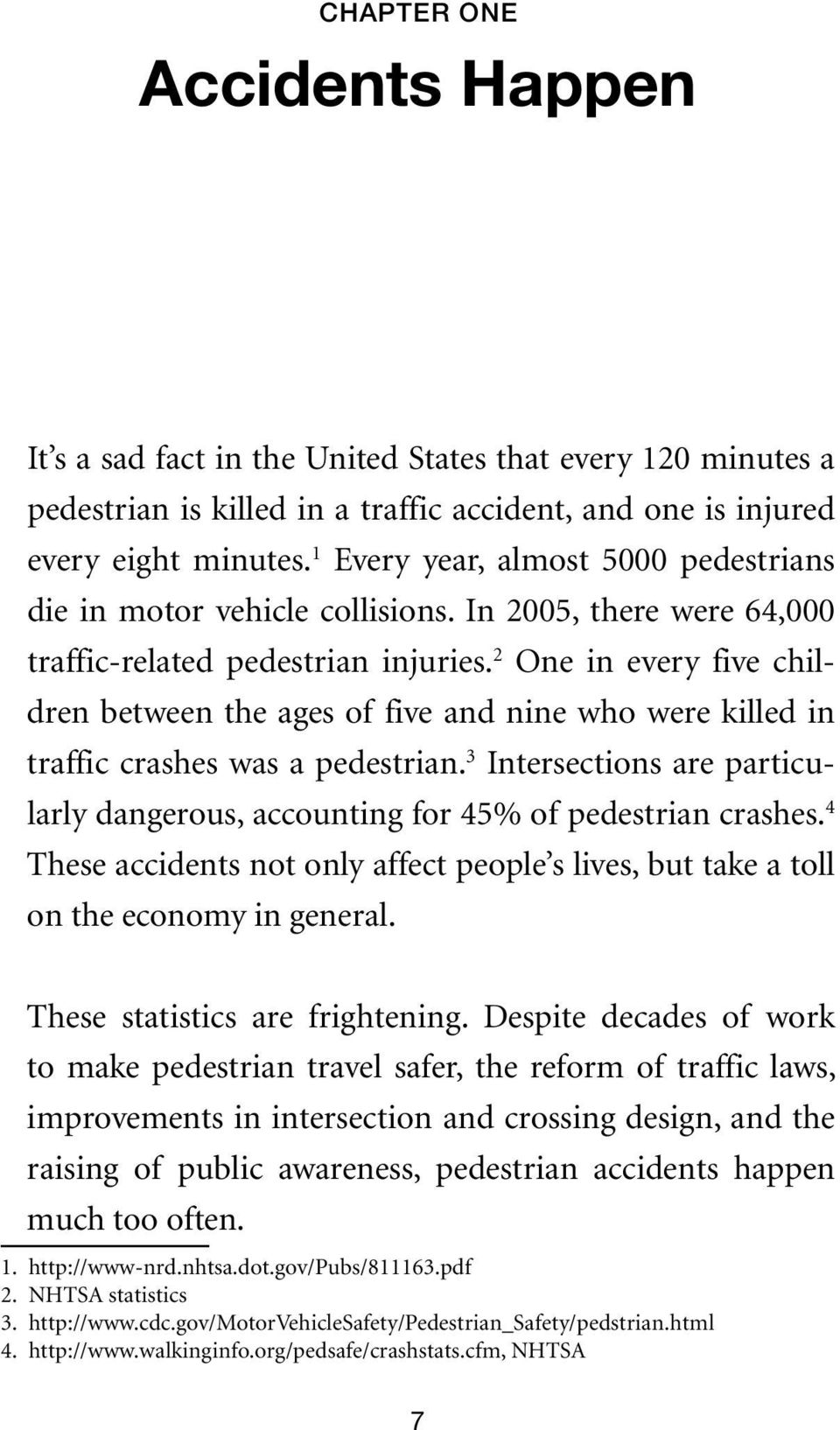 2 One in every five children between the ages of five and nine who were killed in traffic crashes was a pedestrian.