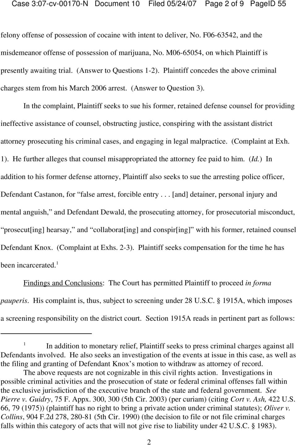 Plaintiff concedes the above criminal charges stem from his March 2006 arrest. (Answer to Question 3).