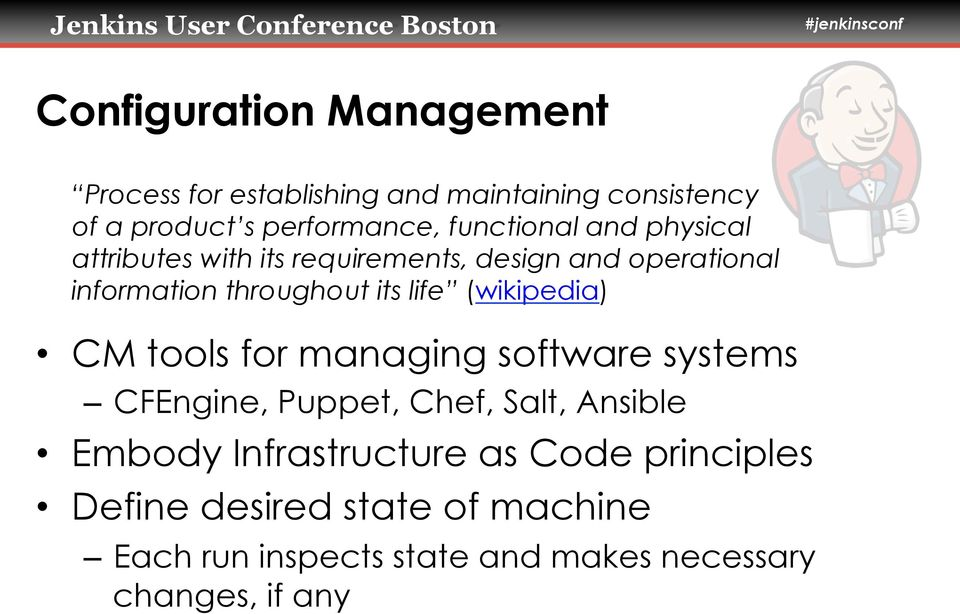 life (wikipedia) CM tools for managing software systems CFEngine, Puppet, Chef, Salt, Ansible Embody