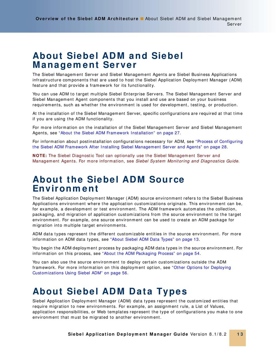 You can use ADM to target multiple Siebel Enterprise Servers.
