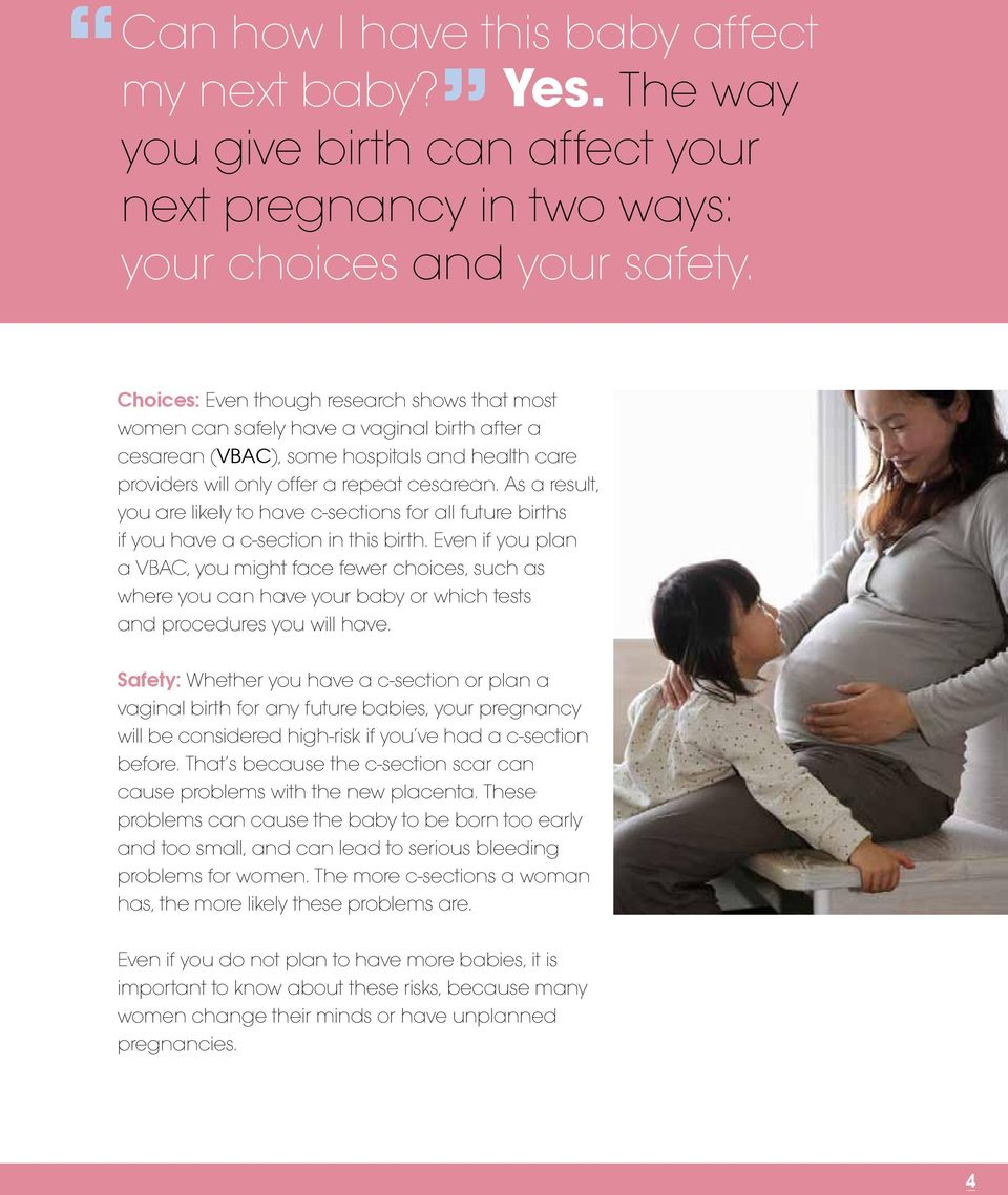 As a result, you are likely to have c-sections for all future births if you have a c-section in this birth.