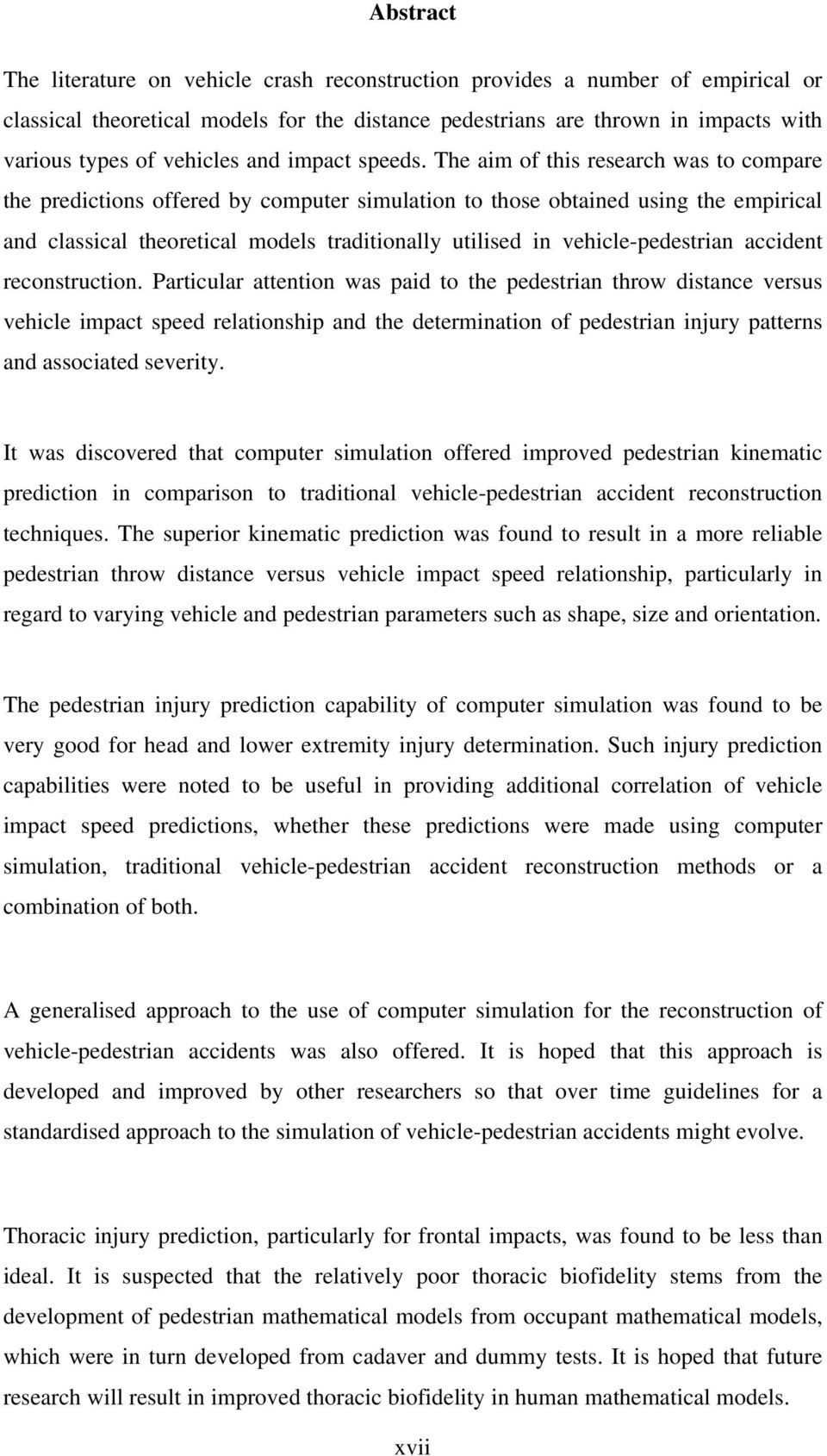 The aim of this research was to compare the predictions offered by computer simulation to those obtained using the empirical and classical theoretical models traditionally utilised in