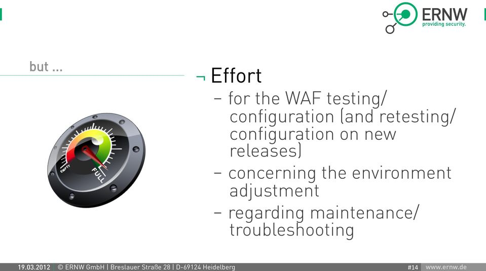 but... Effort - for the WAF testing/ configuration (and