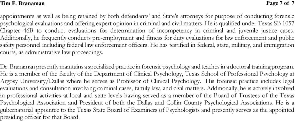 criminal and civil matters. He is qualified under Texas SB 1057 Chapter 46B to conduct evaluations for determination of incompetency in criminal and juvenile justice cases.