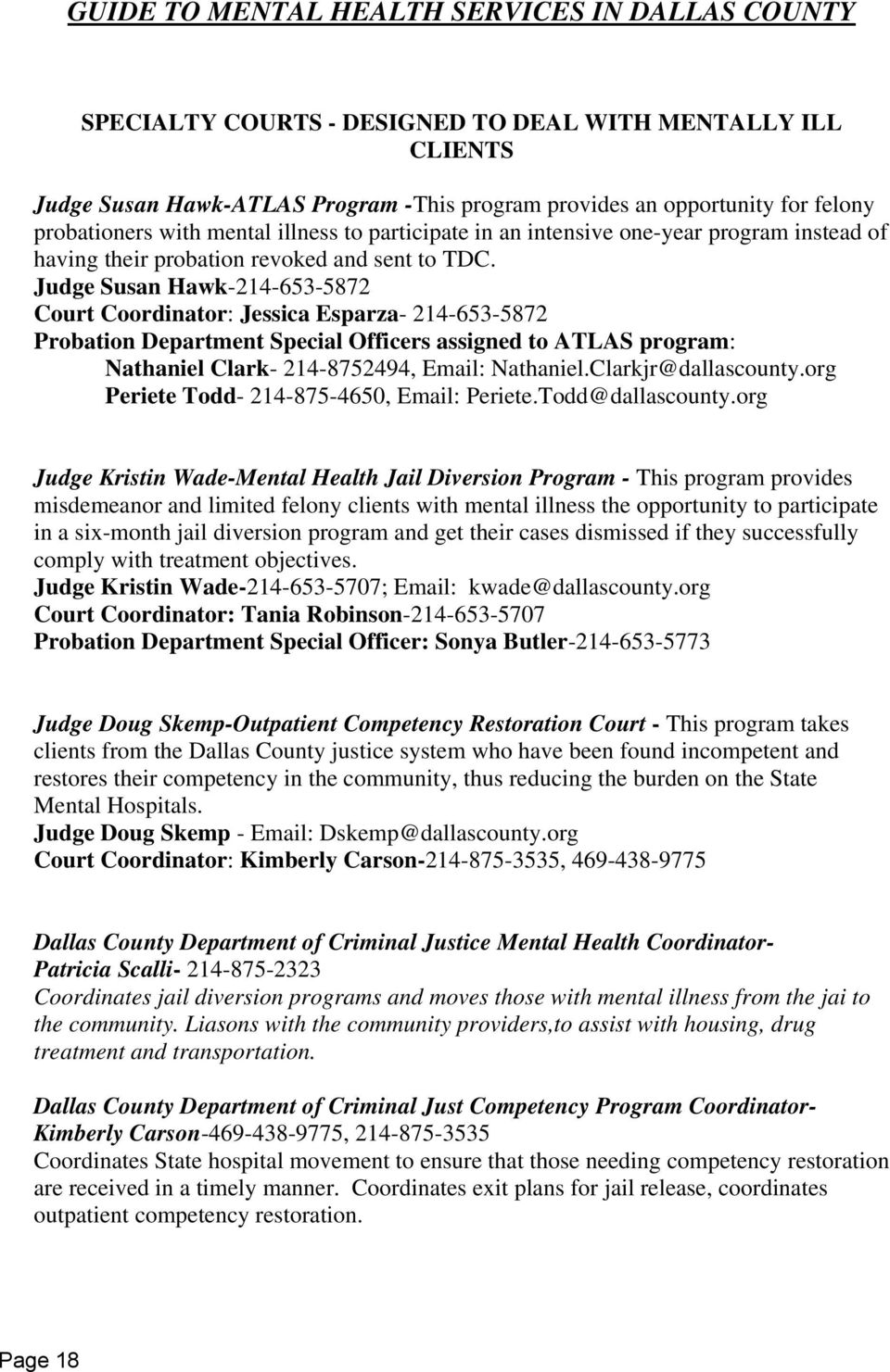 Judge Susan Hawk-214-653-5872 Court Coordinator: Jessica Esparza- 214-653-5872 Probation Department Special Officers assigned to ATLAS program: Nathaniel Clark- 214-8752494, Email: Nathaniel.