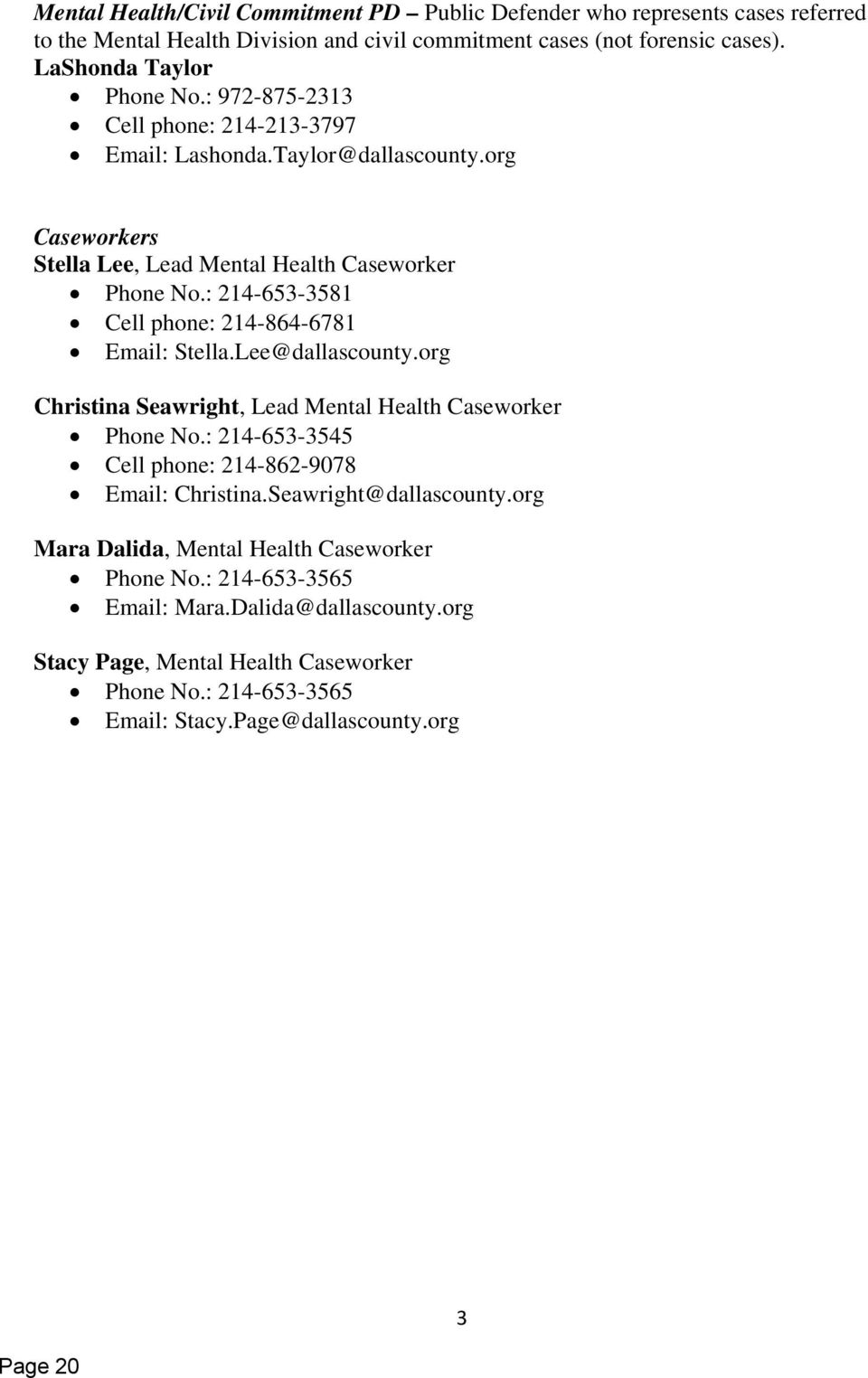 : 214-653-3581 Cell phone: 214-864-6781 Email: Stella.Lee@dallascounty.org Christina Seawright, Lead Mental Health Caseworker Phone No.