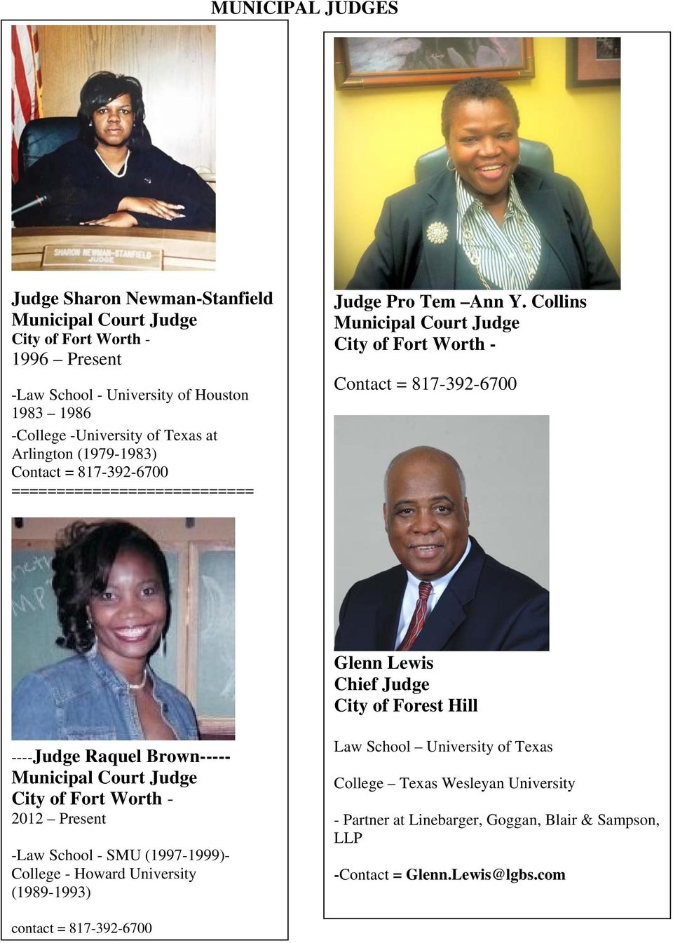 Collins Municipal Court Judge City of Fort Worth - Contact = 817-392-6700 Glenn Lewis Chief Judge City of Forest Hill ----Judge Raquel Brown----- Municipal Court Judge City of Fort